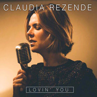 Claudia Rezende - Lovin' You
