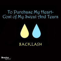 Backlash - To Purchase My Heart - Cost of My Sweat and Tears