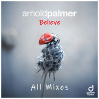 Arnold Palmer - Believe (All Mixes)