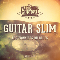 Guitar Slim - Les pionniers du Blues, Vol. 16 : Guitar Slim