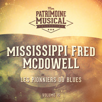 Mississippi Fred McDowell - Les pionniers du Blues, Vol. 15 : Mississippi Fred McDowell