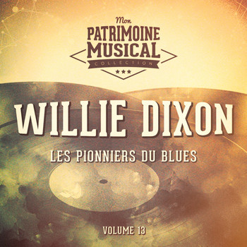 Willie Dixon - Les Pionniers Du Blues, Vol. 13: Willie Dixon