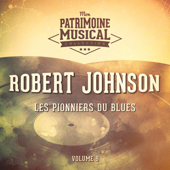 Robert Johnson - Les pionniers du Blues, Vol. 9 : Robert Johnson