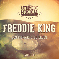 Freddie King - Les pionniers du Blues, Vol. 6 : Freddie King