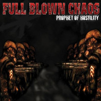 Full Blown Chaos - Prophet of Hostility (Explicit)