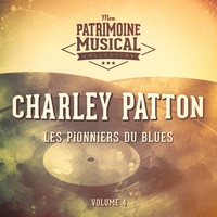 Charley Patton - Les pionniers du Blues, Vol. 4 : Charley Patton, 1891-1934