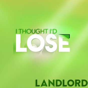 LANDLORD / - I Thought I'd Lose (Club Mix)