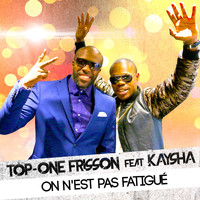 Top-One Frisson / Kaysha - On n'est pas fatigué