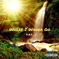 D.A.D. - Where I Wanna Go (Explicit)