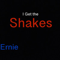 Ernie - I Get the Shakes