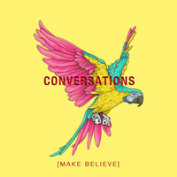 Make Believe - Conversation's