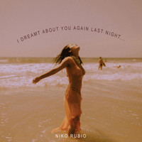Niko - I DREAMT ABOUT YOU AGAIN LAST NIGHT...