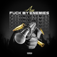 Ace - Fuck My Enemies (Explicit)