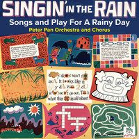 Peter Pan Orchestra and Chorus - Singin' In The Rain: Songs and Play For A Rainy Day