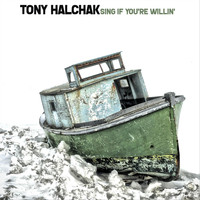 Tony Halchak - Sing If You're Willin'
