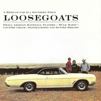 Loosegoats - A Mexican Car in a Southern Field