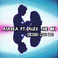 A1aska - Always with You (feat. Alex the Ok)