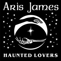 Aris James - Haunted Lovers