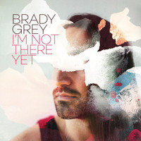 Brady Grey - I'm Not There Yet