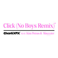 Charli XCX - Click (feat. Kim Petras and Slayyyter) [No Boys Remix] (Explicit)