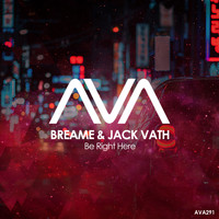 Breame & Jack Vath - Be Right Here