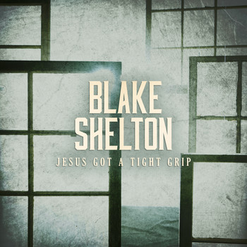Blake Shelton - Jesus Got a Tight Grip