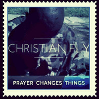 Christian Fly - Prayer Changes Things