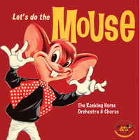 The Rocking Horse Orchestra and Chorus - Let's Do The Mouse
