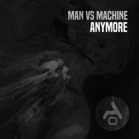 Man Vs Machine - Anymore