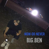 Big Ben - Now Or Never (Explicit)