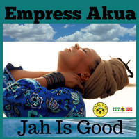 Empress Akua - Jah Is Good
