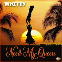 Whitey - Need My Queen