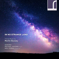 Sonoro, Michael Higgins & Neil Ferris - In No Strange Land: Choral Works by Martin Bussey