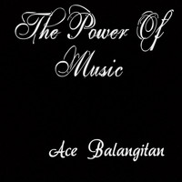 Ace Balangitan - The Power of Music