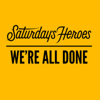 Saturday's Heroes - We're All Done