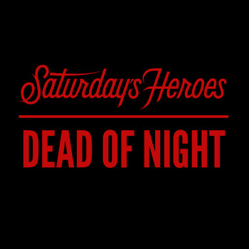 Saturday's Heroes - Dead of Night