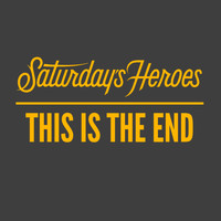 Saturday's Heroes - This is the End