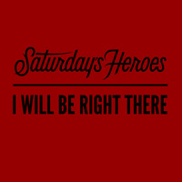 Saturday's Heroes - I Will Be Right There