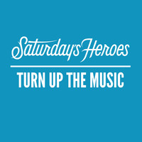 Saturday's Heroes - Turn up the Music