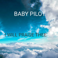 BABY PILOT / - I Will Praise Thee