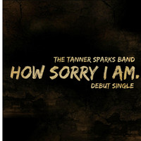 The Tanner Sparks Band - How Sorry I Am