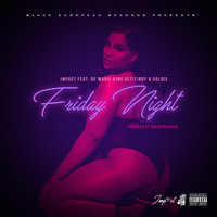 Impact - Friday Night (feat. De'marie King, GetItIndy & Goldie) (Explicit)