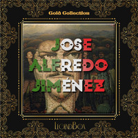 Jose Alfredo Jimenez - Mis Rancheras y Corridos (Gold Collection)