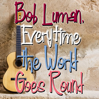 Bob Luman - Bob Luman, Everytime the World Goes 'Round