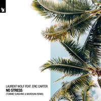 Laurent Wolf feat. Eric Carter - No Stress (Tommie Sunshine & MureKian Remix)
