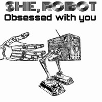 She, Robot - Obsessed with You
