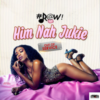R@W - Him Nah Jukie (Explicit)