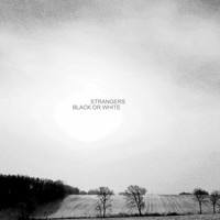 Strangers - Black or White
