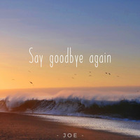 Joe - Say Goodbye Again