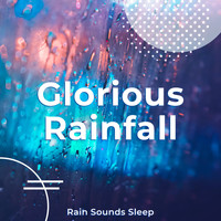 Rain Sounds Sleep - Glorious Rainfall